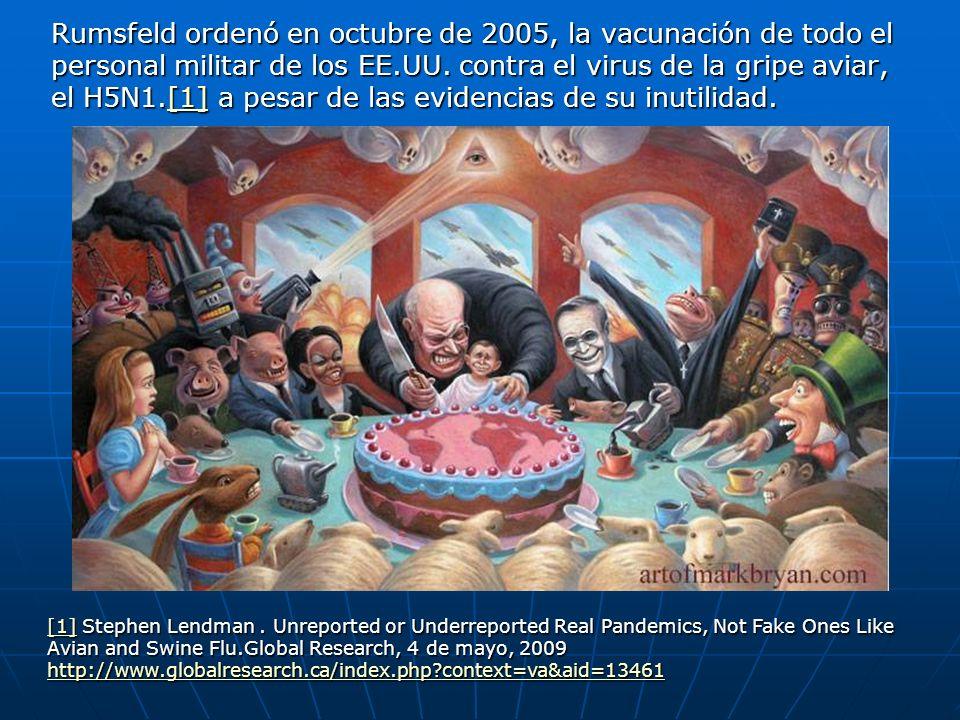 Rumsfeld ordenó en octubre de 2005, la vacunación de todo el personal militar de los EE.UU. contra el virus de la gripe aviar, el H5N1.[1] a pesar de las evidencias de su inutilidad.